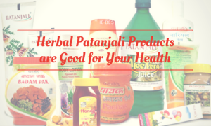 Did You Know These 6 Herbal Patanjali Products are Good for Your Health?