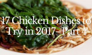 17 Chicken Dishes to Try in 2017- Part 4